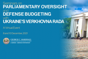 Marshall Center Conducts Virtual Seminar on Oversight, Budgeting with Members of Ukraine's Parliament